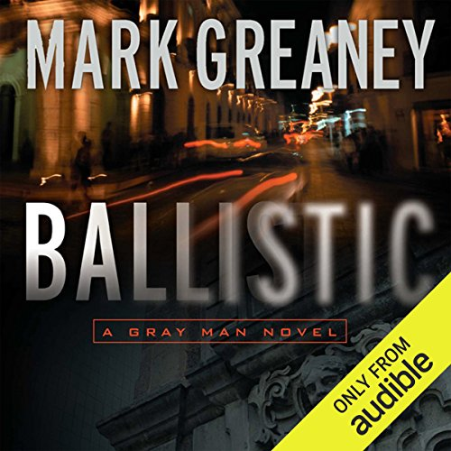 Ballistic      A Gray Man Novel              By:                                                                                                                                 Mark Greaney                               Narrated by:                                                                                                                                 Jay Snyder                      Length: 14 hrs and 8 mins     9,104 ratings     Overall 4.4