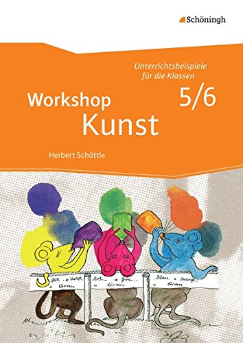 Workshop Kunst: Band 1: Unterrichtsbeispiele für die Klassenstufen 5/6: mit CD-ROM: Unterrichtsbeispiele für die Klassen 5 - 10 - Neubearbeitung / ... für die Klassen 5 - 10 - Neubearbeitung)