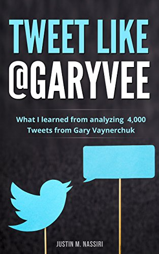 Tweet Like @GaryVee: What I learned from analyzing 4,000 Tweets from Gary Vaynerchuk (English Edition)