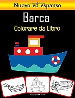 Barca Colorare da Libro: Libro da colorare di oltre 45 barche antiche, barche a vela, barche da pesca e pirati
