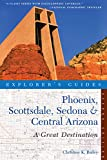 Explorer s Guide Phoenix, Scottsdale, Sedona & Central Arizona: A Great Destination (Explorer s Great Destinations)