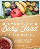 Everyday Baby Food Cookbook: 200 Delicious, Nutritious and Simple Baby Food Recipes That You Can Use...