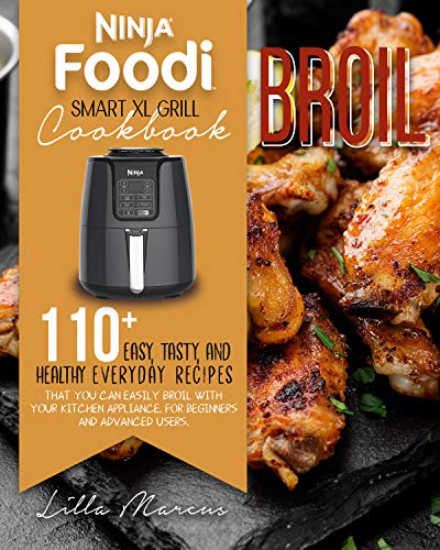 NINJA FOODI SMART XL GRILL COOKBOOK: BROIL: NEW EASY, TASTY, AND HEALTHY BROILING RECIPES TO AMAZE YOUR FAMILY AND FRIENDS WITH NO EFFORT FOR BEGINNERS AND ADVANCED USERS (English Edition)