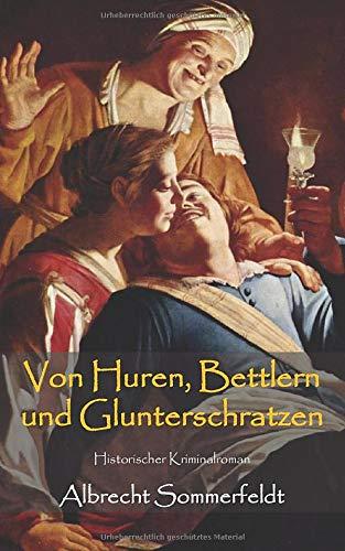 Von Huren, Bettlern und Glunterschratzen: Historischer Kriminalroman