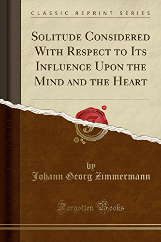Solitude Considered With Respect to Its Influence Upon the Mind and the Heart (Classic Reprint)