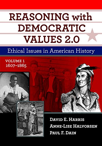 Reasoning With Democratic Values 2.0, Volume 1: Ethical Issues in American History, 1607–1865 (English Edition)