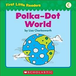 First Little Readers: Polka-Dot World (Level C) by [Liza Charlesworth]