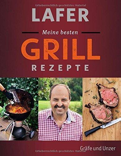 Lafer Meine besten Grillrezepte von Johann Lafer (5. April 2015) Gebundene Ausgabe