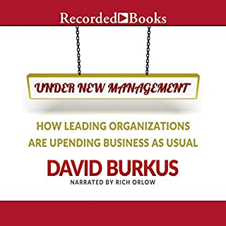 Under New Management     How Leading Organizations Are Upending Business as Usual              By:                                                                                                                                 David Burkus                               Narrated by:                                                                                                                                 Rich Orlow                      Length: 6 hrs and 31 mins     63 ratings     Overall 4.4