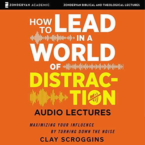 How to Lead in a World of Distraction: Audio Lectures audiobook cover art