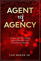 Agent to Agency: Revealing the story and strategy for insurance people