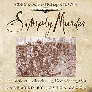 Simply Murder: The Battle of Fredericksburg, December 13, 1862 audiobook cover art