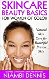 Natural Skin Care: Homemade Skin Care Recipes for Healthy Glowing Brown Skin. Easy to Make All-Natural Skincare Treatments: Natural Skincare for Acne, Dark Spots, Enlarged Pores, Oily & Dry Skin
