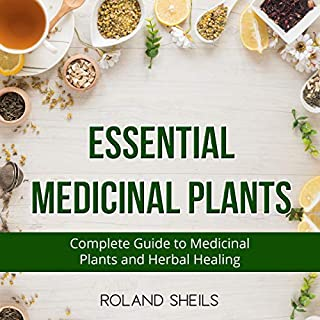 Essential Medicinal Plants: The Complete Guide to Medicinal Plants and Herbal Healing audiobook cover art