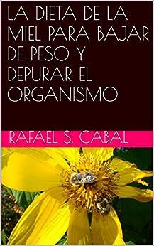 LA DIETA DE LA MIEL PARA BAJAR DE PESO Y DEPURAR EL ORGANISMO de [Rafael S. Cabal]