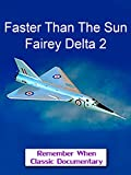 Faster Than The Sun - Fairey Delta 2