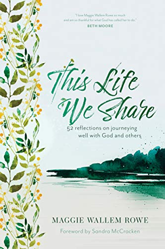 This Life We Share: 52 Reflections on Journeying Well with God and Others