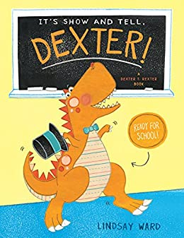 It's Show and Tell, Dexter! (Dexter T. Rexter Book 2) by [Lindsay Ward]