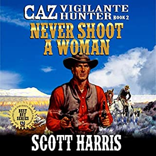 Never Shoot a Woman     Caz: Vigilante Hunter, Book 2              By:                                                                                                                                 Scott Harris                               Narrated by:                                                                                                                                 E Roy Worley                      Length: 2 hrs and 49 mins     Not rated yet     Overall 0.0