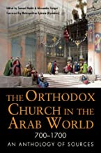 The Orthodox Church in the Arab World, 700–1700: An Anthology of Sources (NIU Series in Orthodox Christian Studies)