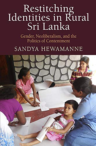 Restitching Identities in Rural Sri Lanka: Gender, Neoliberalism, and the Politics of Contentment (Contemporary Ethnography Series)