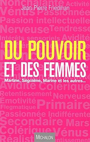 Du pouvoir et des femmes - Martine, Ségolène, Marine et les autres