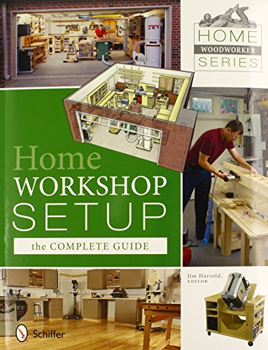 Home Woodworker Series: Home Workshop Setup―the Complete Guide: Home Workshop Setup – The Complete Guide