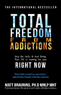Total Freedom From Addictions: Stop the cycle and start living. Your life is waiting for you RIGHT NOW