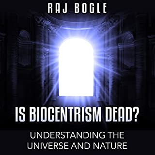 Is Biocentrism Dead?     Understanding the Universe and Nature              By:                                                                                                                                 Raj Bogle                               Narrated by:                                                                                                                                 Valerie Gilbert                      Length: 54 mins     16 ratings     Overall 3.6