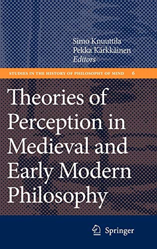 Compare Textbook Prices for Theories of Perception in Medieval and Early Modern Philosophy Studies in the History of Philosophy of Mind 6 2008 Edition ISBN 9781402061240 by Knuuttila, Simo,Kärkkäinen, Pekka