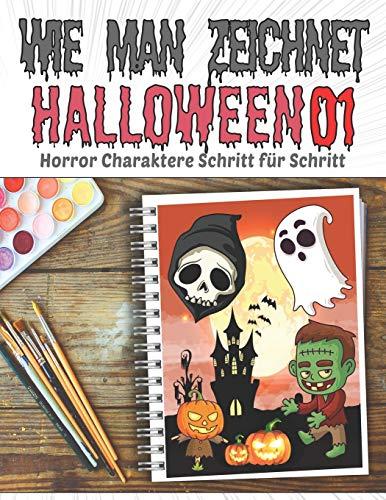 Wie man Zeichnet Halloween 01 Horror Charaktere Schritt für Schritt: Lernen Sie das Zeichnen von gruseligen Halloween-Monstern, Hexen, Ghulen, ... ab 3 Jahren (Halloween Zeichnung, Band 1)