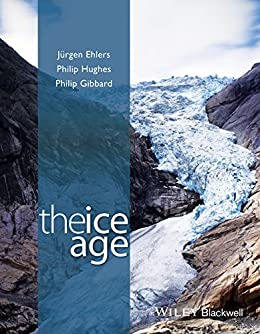 The Ice Age by [Jürgen Ehlers, Philip Hughes, Philip L. Gibbard]