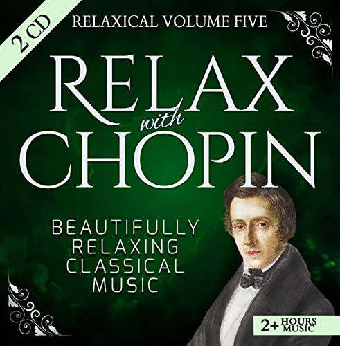 Relaxical Vol5 - Relax with Frédéric Chopin - Beautifully Relaxing Piano Classical Music - 2+ Hours Music - Etudes, Nocturnes, Preludes, Sonatas, Cello Sonata, Waltzes, Barcarolle, Mazurkas, Polonaise