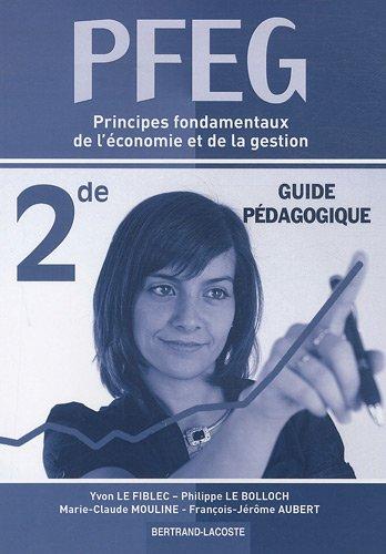 Principes fondamentaux de l'économie et de la gestion PFEG 2e : Guide pédagogique