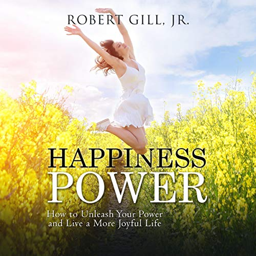 Happiness Power Audiobook By Robert Gill Jr. cover art
