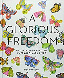 A Glorious Freedom: Older Women Leading Extraordinary Lives Hardcover by Lisa Congdon