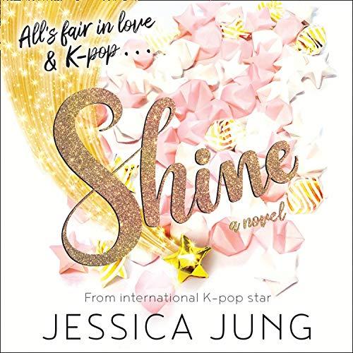 Shine: The romantic YA sensation of 2020 – from K-pop legend, Jessie Jung! (English Edition)