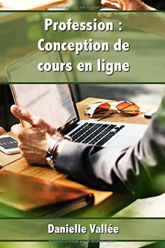 Profession : Conception de cours en ligne: Apprenez les secrets pour concevoir des cours en ligne qui seront appréciés par vos apprenants (eLearning)