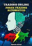 Trading online: forex trading Automatico. La guida facile adatta ai principianti per investire in bo...