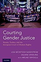 Courting Gender Justice: Russia, Turkey, and the European Court of Human Rights