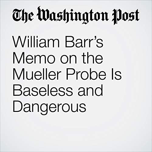 William Barr's Memo on the Mueller Probe Is Baseless and Dangerous audiobook cover art
