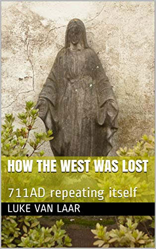 How the West was Lost: 711AD repeating itself (English Edition)