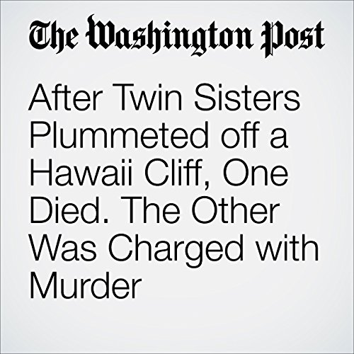 After Twin Sisters Plummeted off a Hawaii Cliff, One Died. The Other Was Charged with Murder audiobook cover art