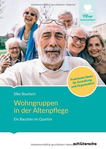 Wohngruppen in der Altenpflege: Ein Baustein im Quartier. Praktische Ideen für Gestaltung und Organisation.