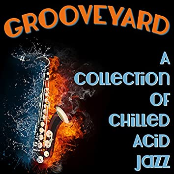 Grooveyard: A Collection of Chilled Acid Jazz Grooves