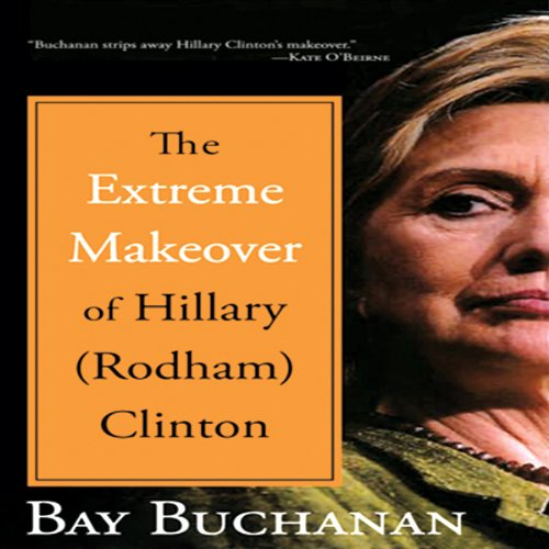 The Extreme Makeover of Hillary (Rodham) Clinton audiobook cover art