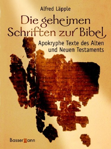 Die geheimen Schriften zur Bibel: Apokryphe Texte des Alten und Neuen Testaments by Alfred Läpple (2007-02-16)