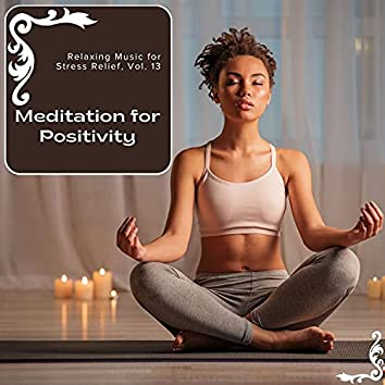 Meditation For Positivity - Relaxing Music For Stress Relief, Vol. 13