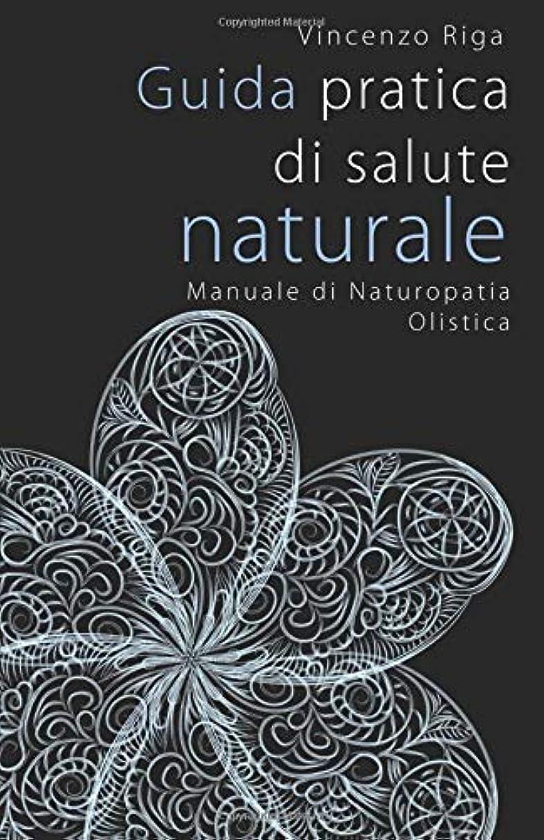 スペイン語犯すあごひげGuida pratica di salute naturale: Manuale di Naturopatia Olistica