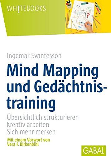 Mind Mapping und Gedächtnistraining. Übersichtlich strukturieren, kreativ arbeiten, sich mehr merken (GABAL Business) (Whitebooks)